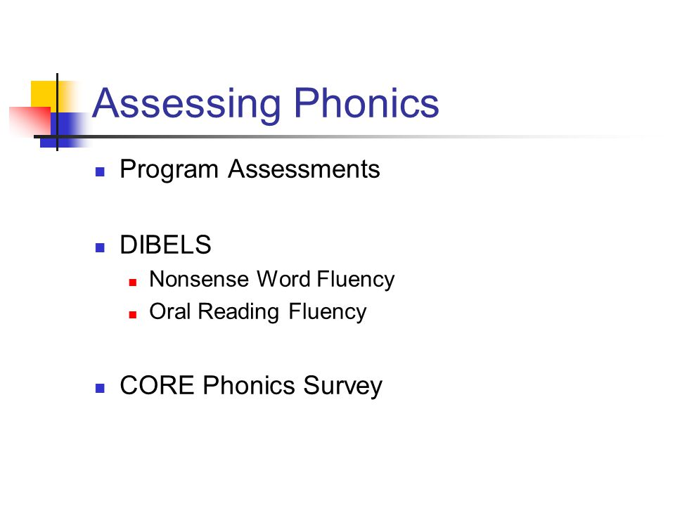 Assessing Phonics Program Assessments DIBELS Nonsense Word Fluency Oral Reading Fluency CORE Phonics Survey