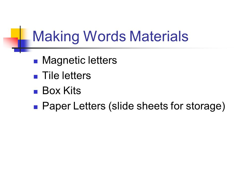 Making Words Materials Magnetic letters Tile letters Box Kits Paper Letters (slide sheets for storage)