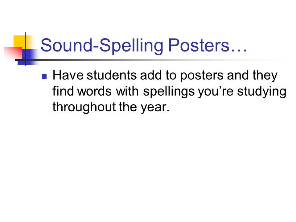 Sound-Spelling Posters… Have students add to posters and they find words with spellings you're studying throughout the year.