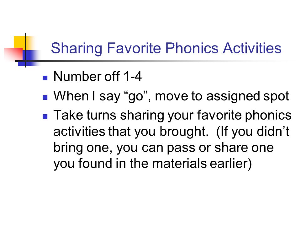 Sharing Favorite Phonics Activities Number off 1-4 When I say go , move to assigned spot Take turns sharing your favorite phonics activities that you brought.