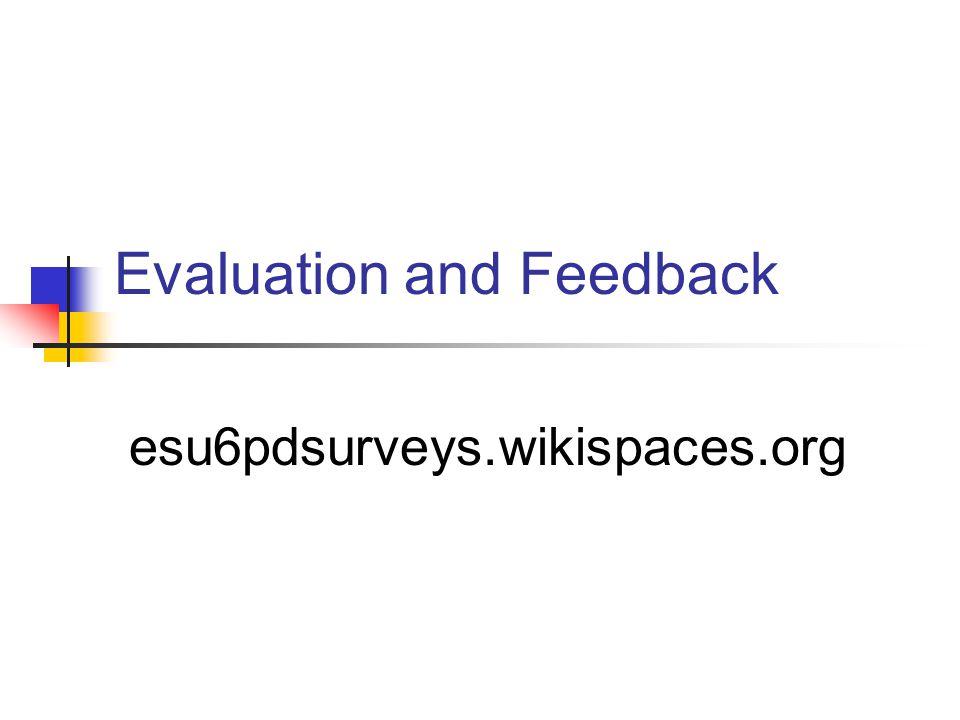 Evaluation and Feedback esu6pdsurveys.wikispaces.org
