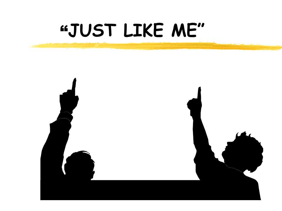 """"""" JUST LIKE ME"""""""