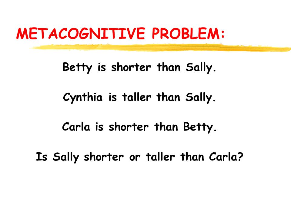 METACOGNITIVE PROBLEM: Betty is shorter than Sally.