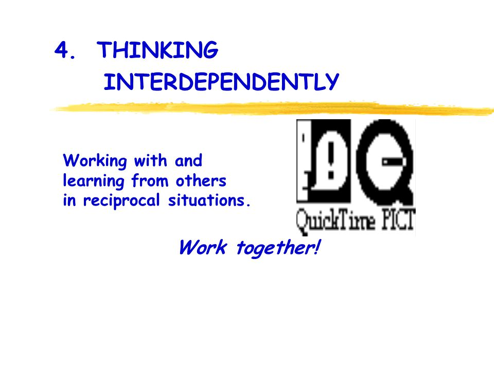4. THINKING INTERDEPENDENTLY Work together.