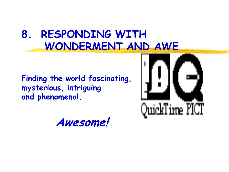 8. RESPONDING WITH WONDERMENT AND AWE Awesome.