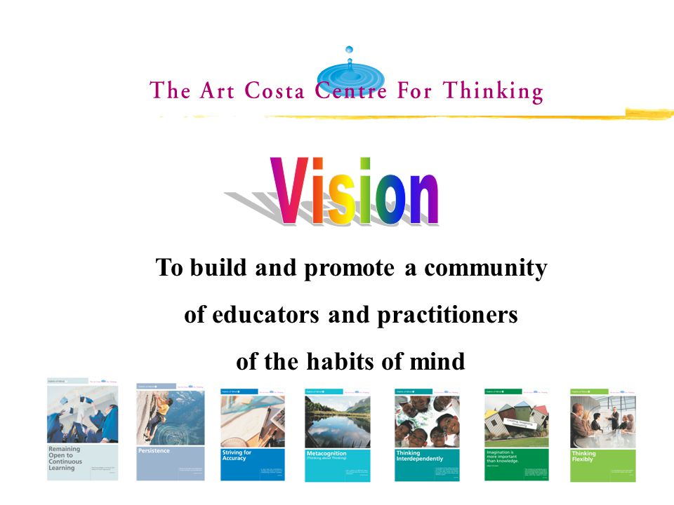 To build and promote a community of educators and practitioners of the habits of mind