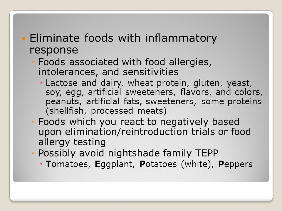Eliminate foods with inflammatory response ◦Foods associated with food allergies, intolerances, and sensitivities  Lactose and dairy, wheat protein,