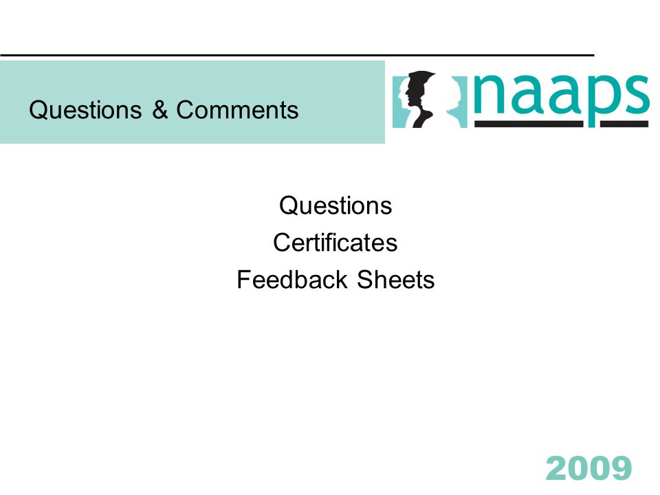 2009 Questions & Comments Questions Certificates Feedback Sheets