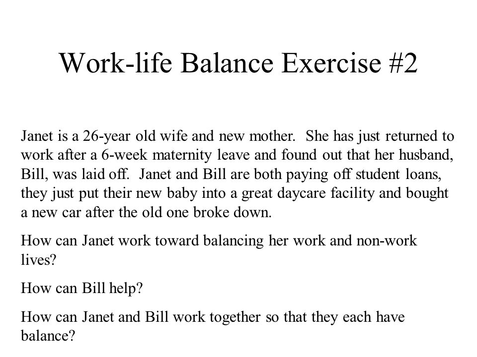 Work-life Balance Exercise #2 Janet is a 26-year old wife and new mother.