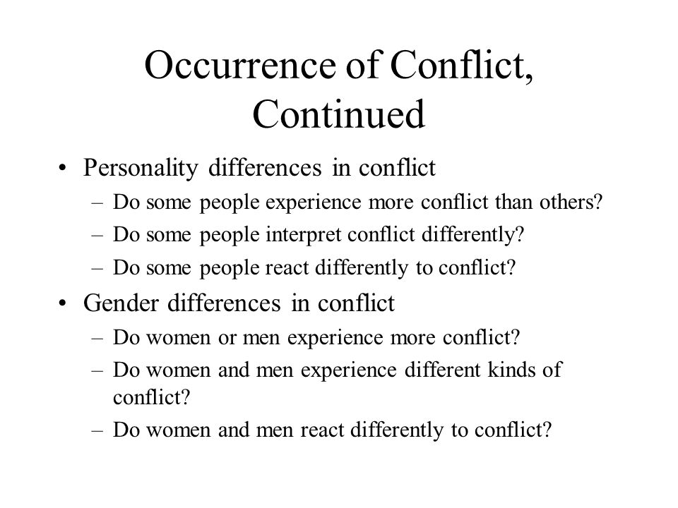 Occurrence of Conflict, Continued Personality differences in conflict –Do some people experience more conflict than others.