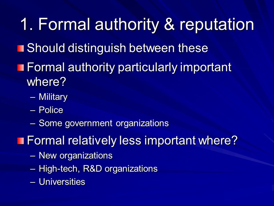 1. Formal authority & reputation Should distinguish between these Formal authority particularly important where? –Military –Police –Some government or