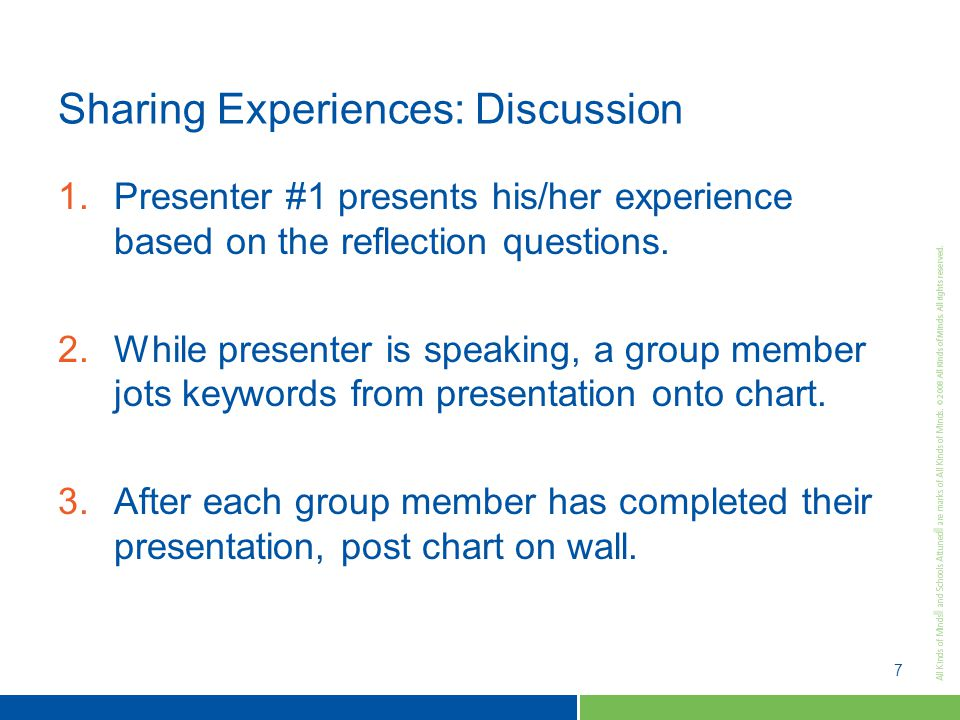 7 Sharing Experiences: Discussion 1.Presenter #1 presents his/her experience based on the reflection questions.