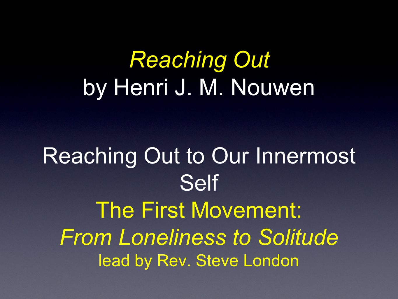 Reaching Out to Fellow Human Beings The Second Movement: From Hostility to Hospitality lead by Mark Peppler Reaching Out by Henri J.