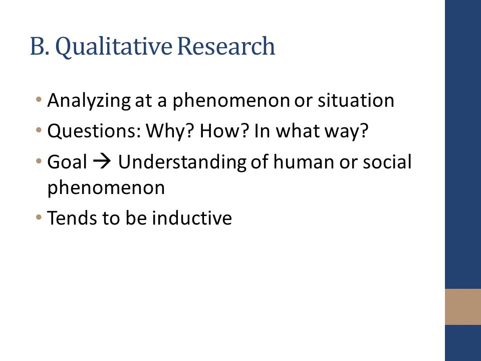 B. Qualitative Research Analyzing at a phenomenon or situation Questions: Why.
