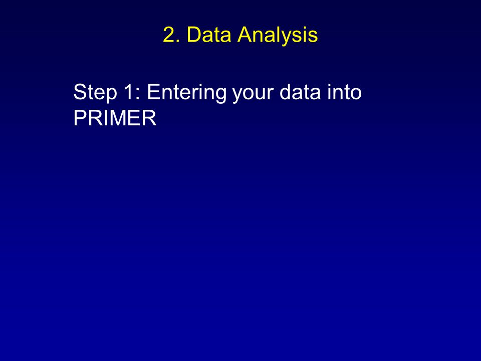 2. Data Analysis Step 1: Entering your data into PRIMER