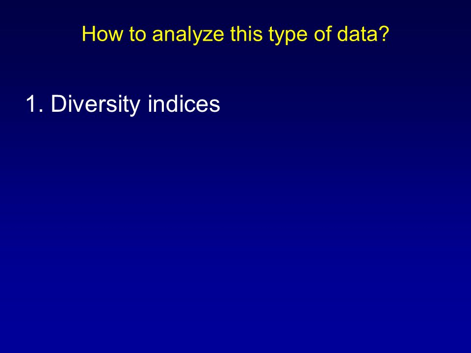 How to analyze this type of data 1. Diversity indices