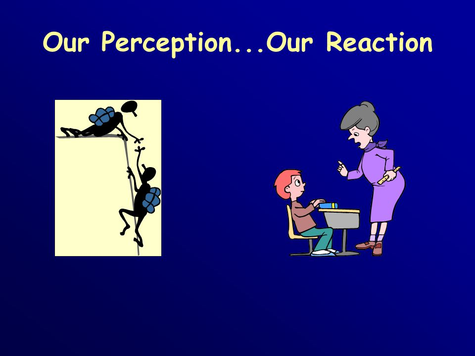 Our Perception...Our Reaction