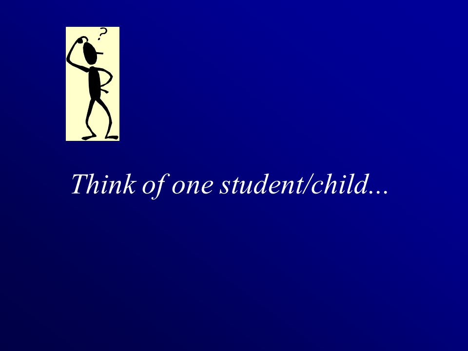 Think of one student/child...