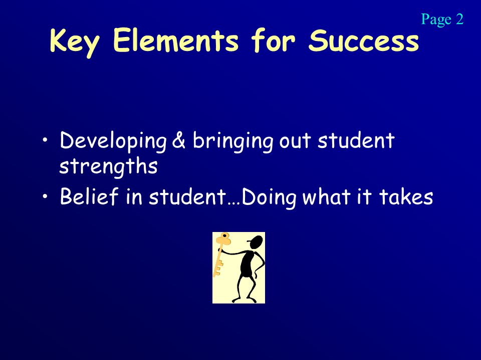 Key Elements for Success Developing & bringing out student strengths Belief in student…Doing what it takes Page 2