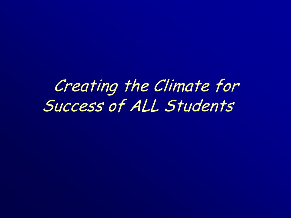 Creating the Climate for Success of ALL Students