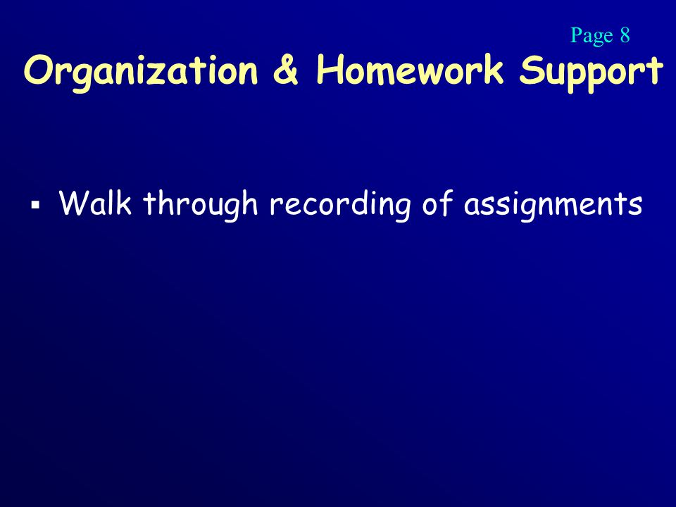 Organization & Homework Support  Walk through recording of assignments Page 8
