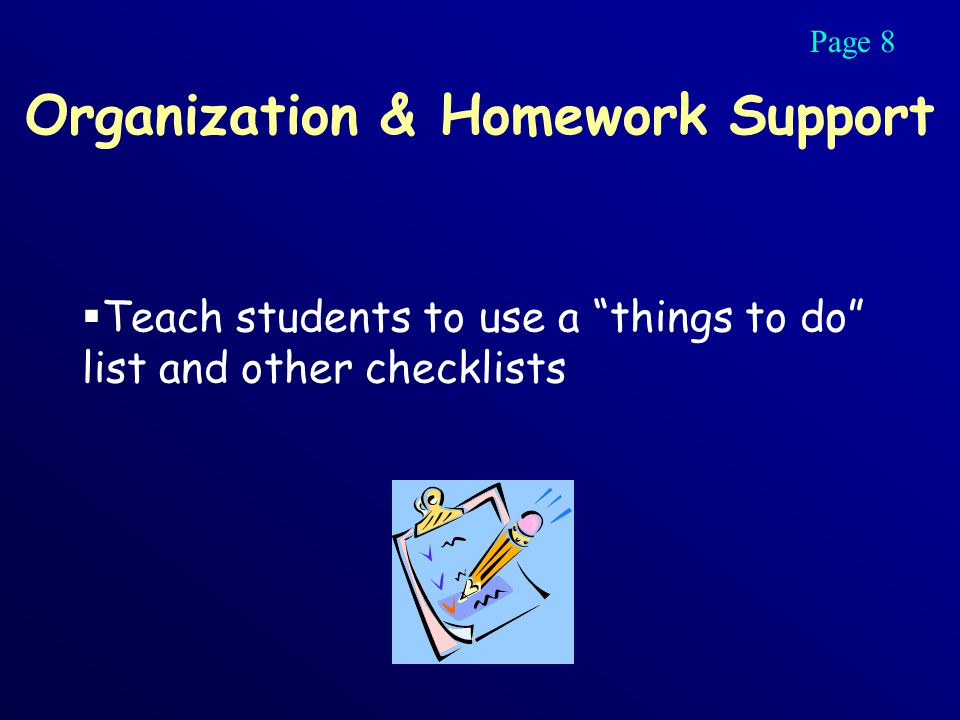 Organization & Homework Support  Teach students to use a things to do list and other checklists Page 8