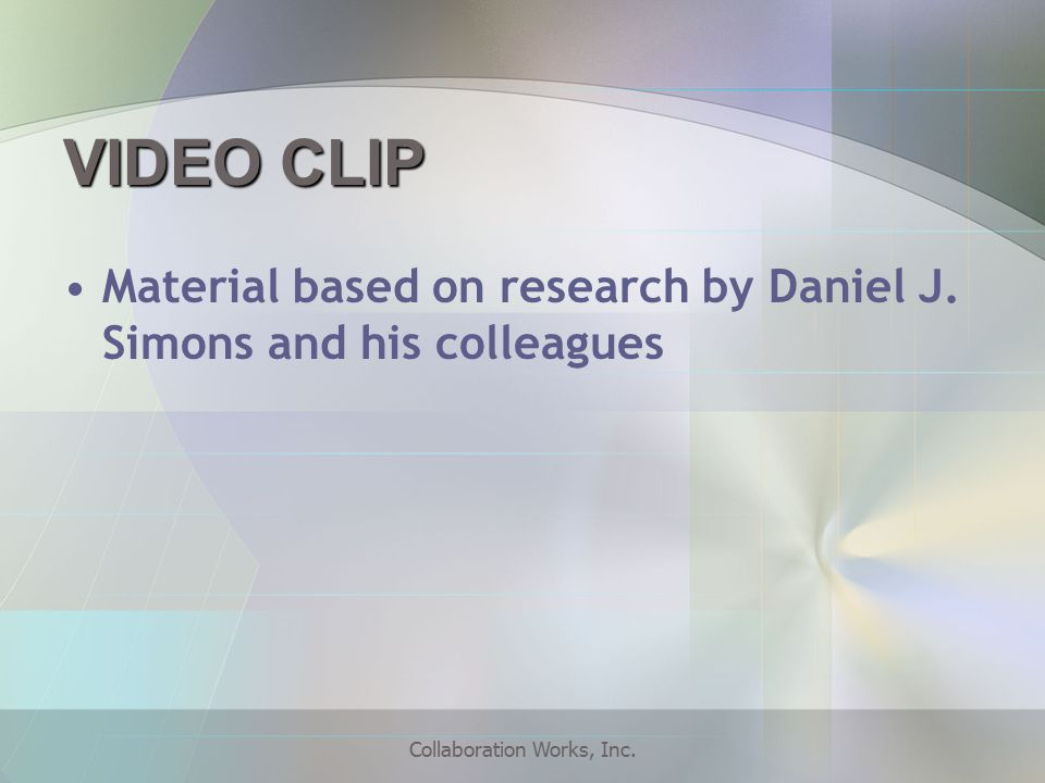 Collaboration Works, Inc. VIDEO CLIP Material based on research by Daniel J.
