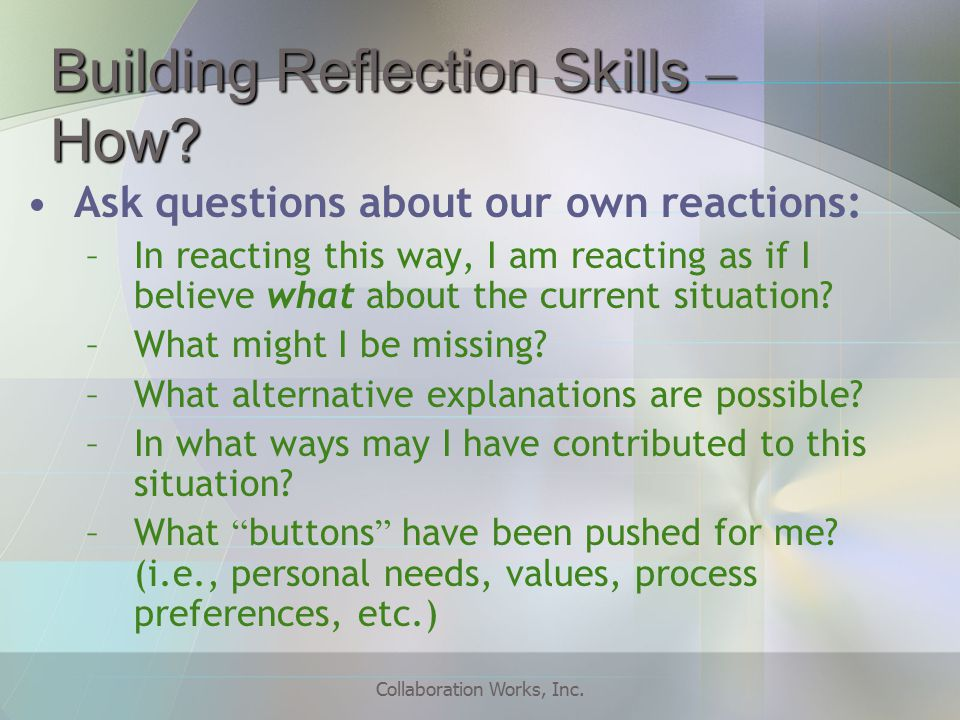 Collaboration Works, Inc. Building Reflection Skills – How.