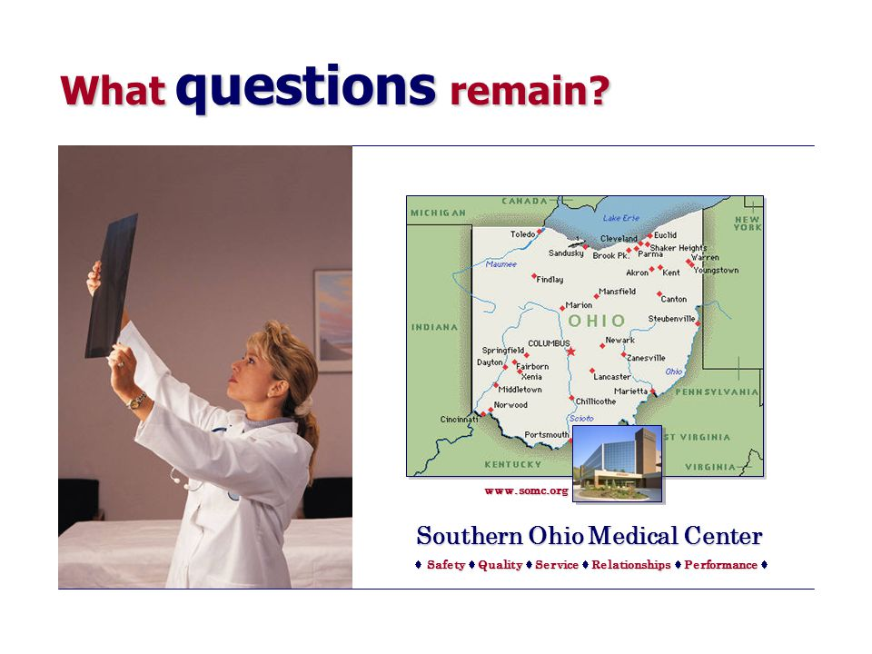 Southern Ohio Medical Center   Safety Safety  Quality Quality  Service Service  Relationships Relationships Performance  What questions remain.