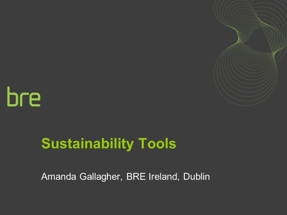 Sustainability Tools Amanda Gallagher, BRE Ireland, Dublin