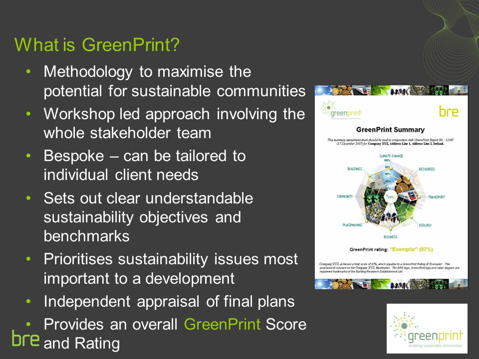 What is GreenPrint? Methodology to maximise the potential for sustainable communities Workshop led approach involving the whole stakeholder team Bespo
