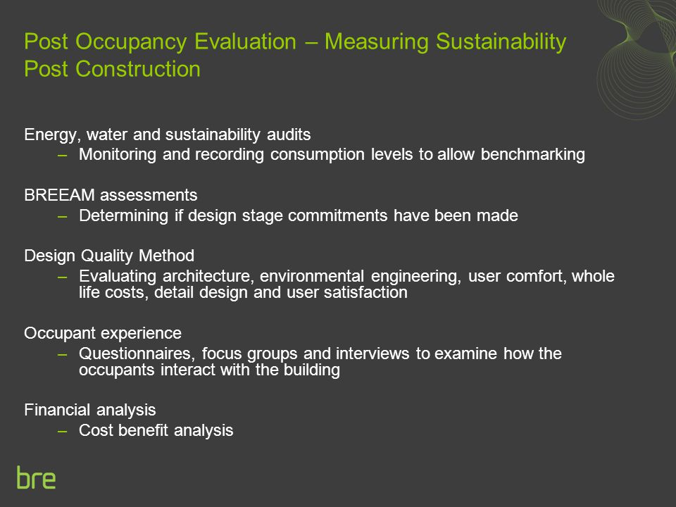 Post Occupancy Evaluation – Measuring Sustainability Post Construction Energy, water and sustainability audits –Monitoring and recording consumption l