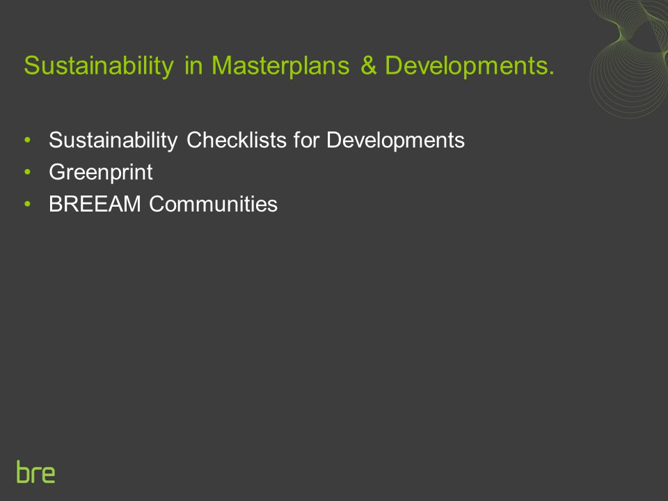 Sustainability in Masterplans & Developments. Sustainability Checklists for Developments Greenprint BREEAM Communities