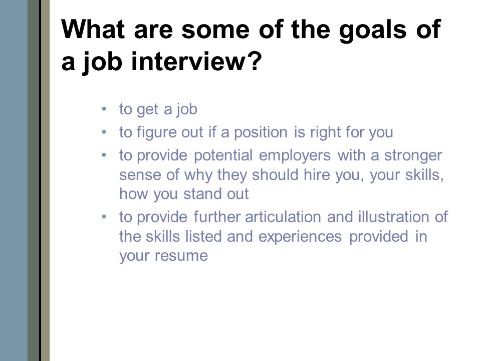 What are some of the goals of a job interview.