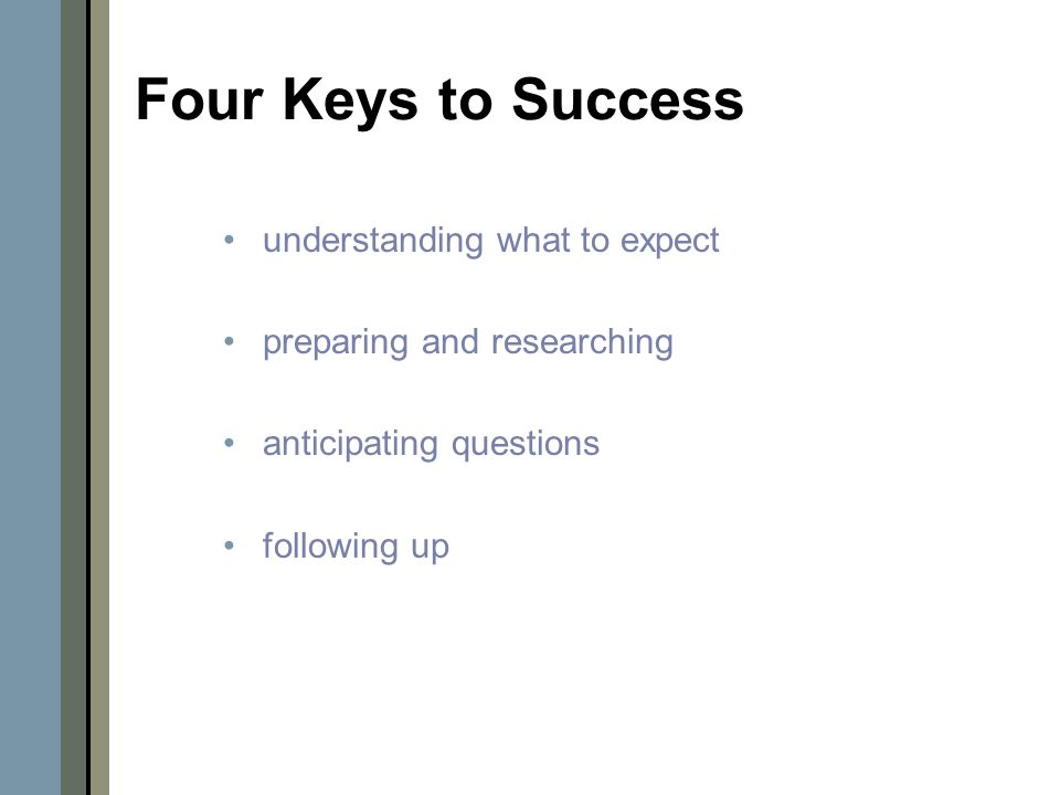 Four Keys to Success understanding what to expect preparing and researching anticipating questions following up