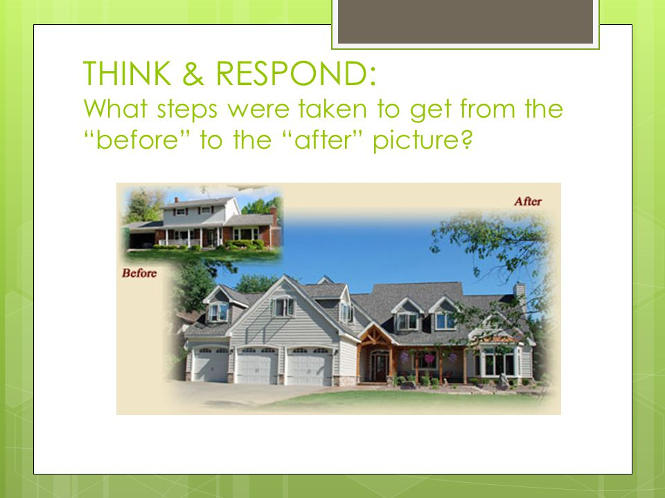 THINK & RESPOND: What steps were taken to get from the before to the after picture