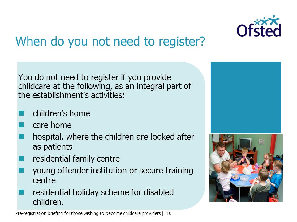 Pre-registration briefing for those wishing to become childcare providers | 10 When do you not need to register.