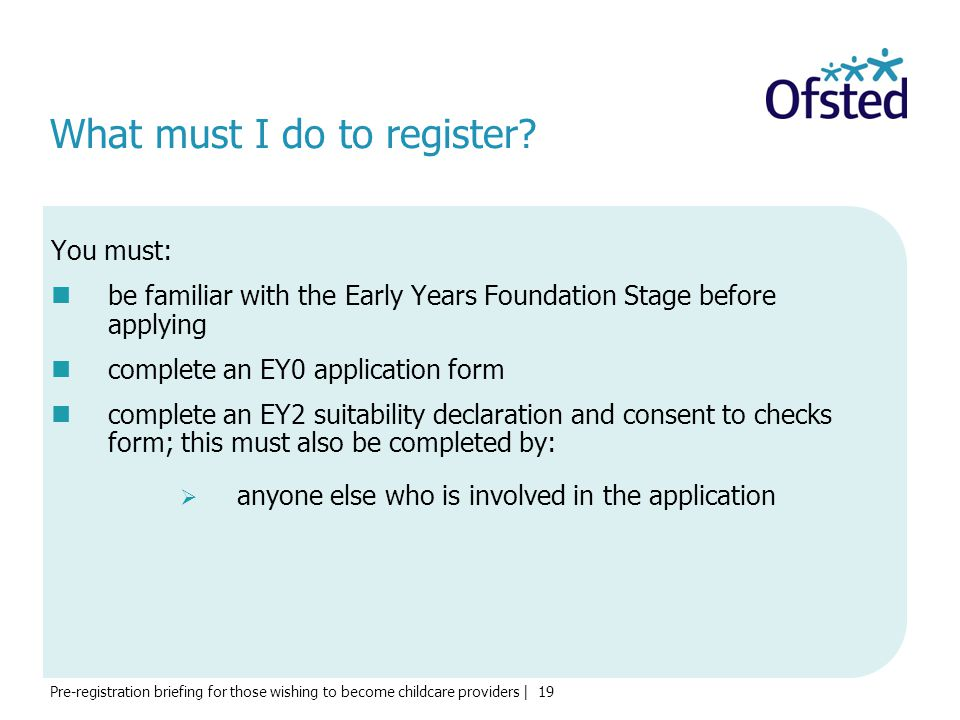 Pre-registration briefing for those wishing to become childcare providers | 19 What must I do to register.