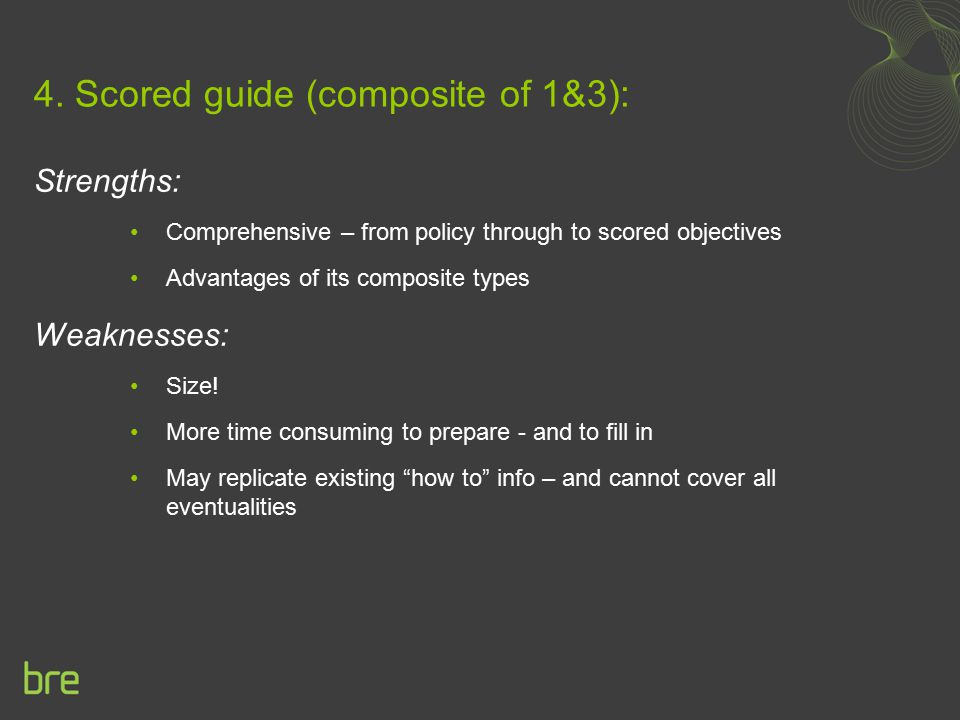 4. Scored guide (composite of 1&3): Strengths: Comprehensive – from policy through to scored objectives Advantages of its composite types Weaknesses:
