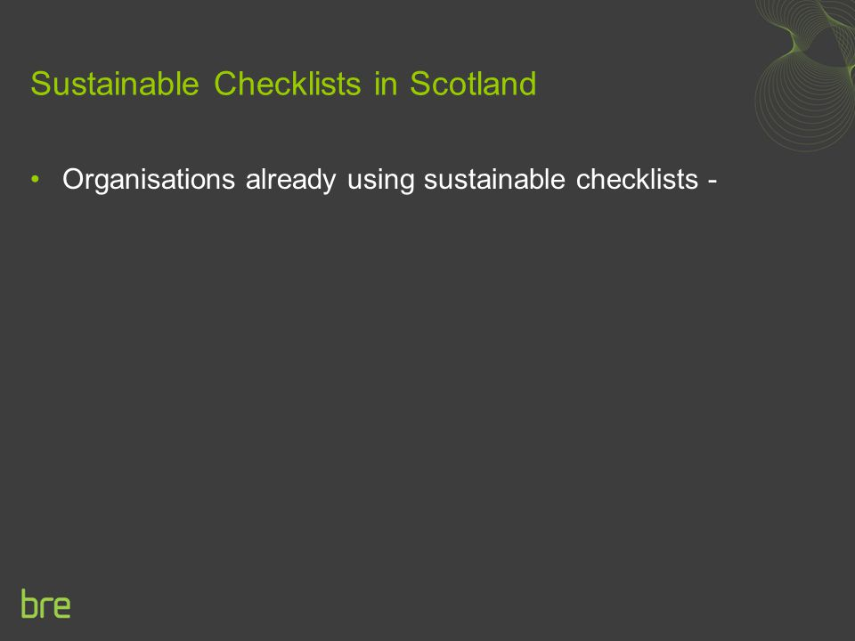 Sustainable Checklists in Scotland Organisations already using sustainable checklists -