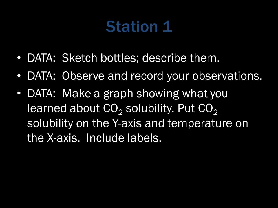 Station 1 DATA: Sketch bottles; describe them. DATA: Observe and record your observations.