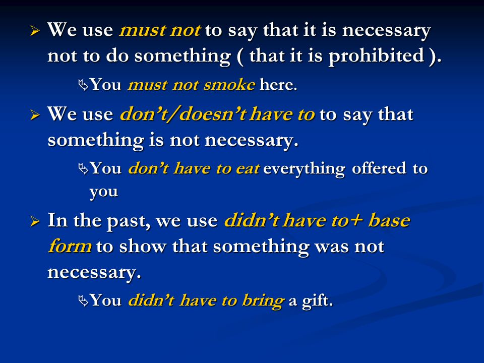  We use must not to say that it is necessary not to do something ( that it is prohibited ).  You must not smoke here.  We use don't/doesn't have to