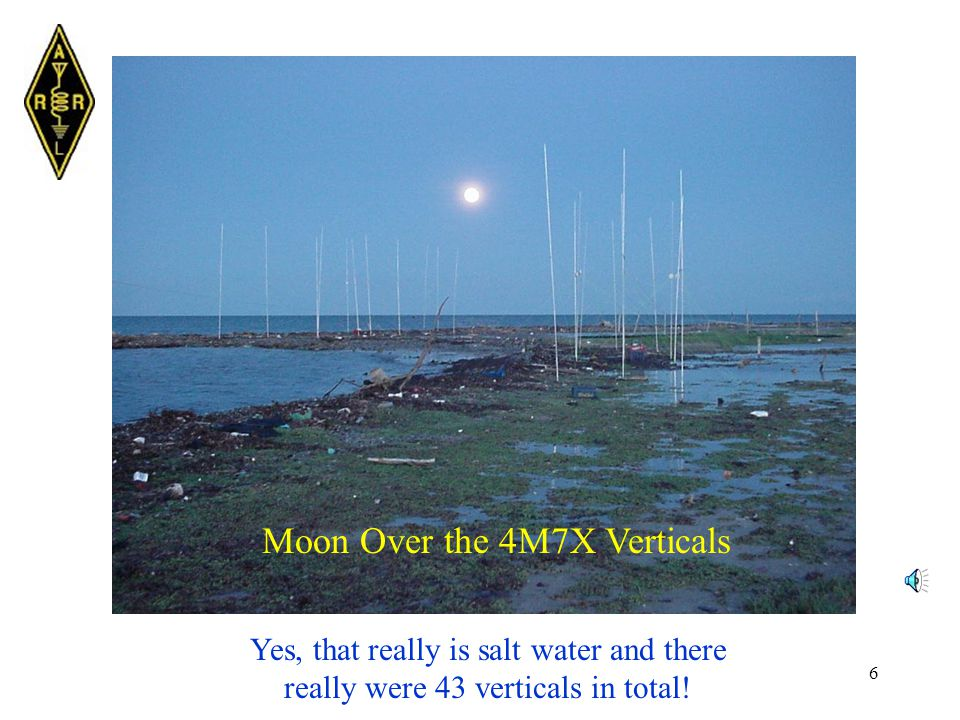 6 Moon Over the 4M7X Verticals Yes, that really is salt water and there really were 43 verticals in total!