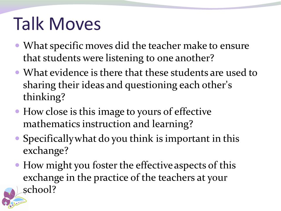 Talk Moves What specific moves did the teacher make to ensure that students were listening to one another.