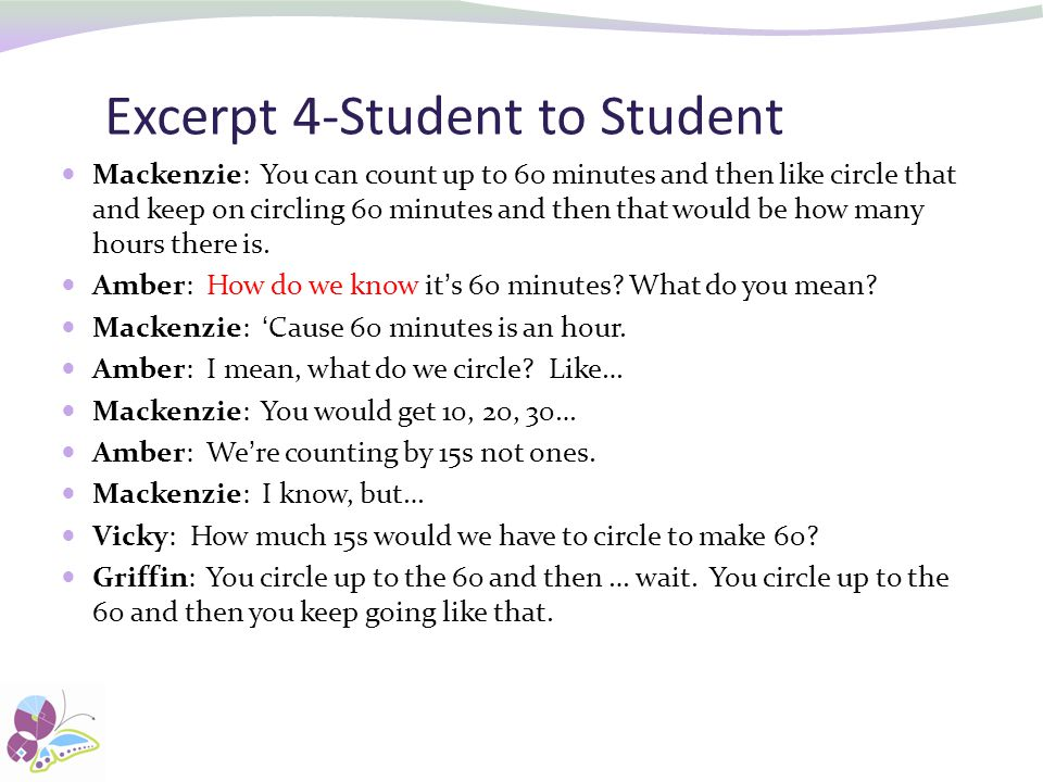 Excerpt 4-Student to Student Mackenzie: You can count up to 60 minutes and then like circle that and keep on circling 60 minutes and then that would be how many hours there is.