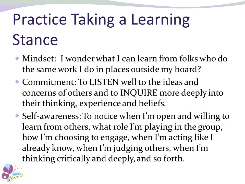 Practice Taking a Learning Stance Mindset: I wonder what I can learn from folks who do the same work I do in places outside my board.