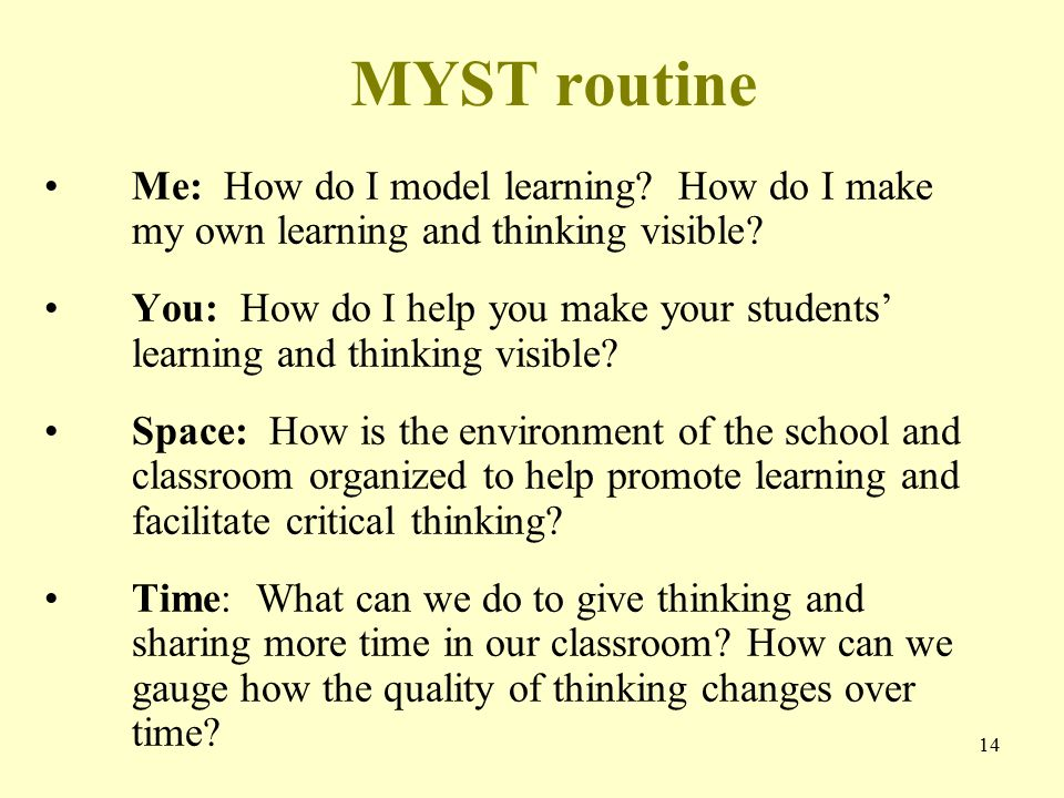 14 MYST routine Me: How do I model learning. How do I make my own learning and thinking visible.