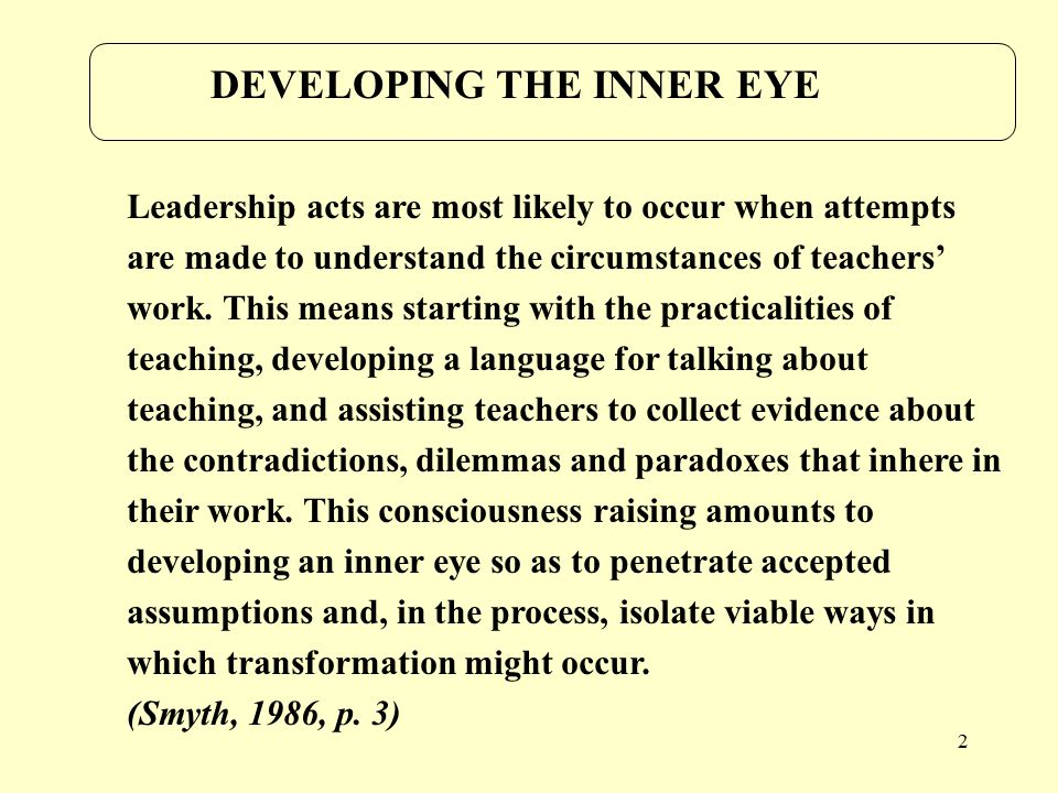 2 DEVELOPING THE INNER EYE Leadership acts are most likely to occur when attempts are made to understand the circumstances of teachers' work.
