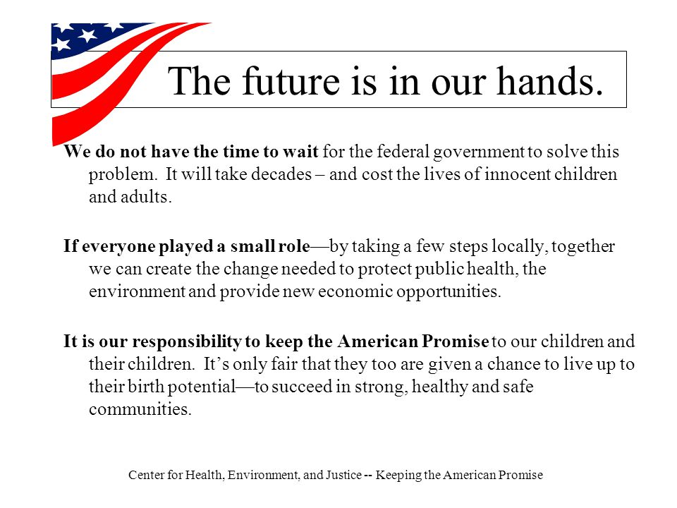 Center for Health, Environment, and Justice -- Keeping the American Promise The future is in our hands.