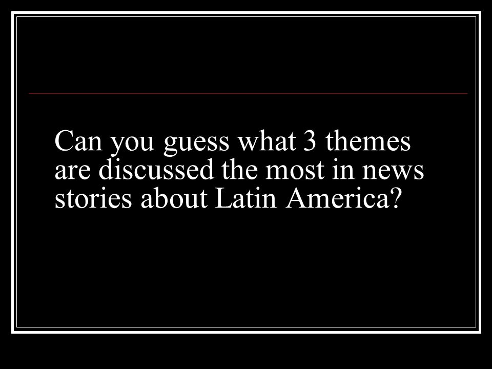 Can you guess what 3 themes are discussed the most in news stories about Latin America